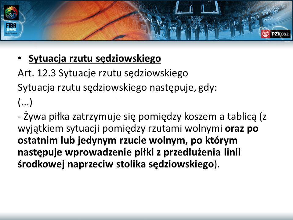 Sytuacja rzutu sędziowskiego Art. 12.3 Sytuacje rzutu sędziowskiego Sytuacja rzutu sędziowskiego następuje, gdy: (...) - Żywa piłka zatrzymuje się pom