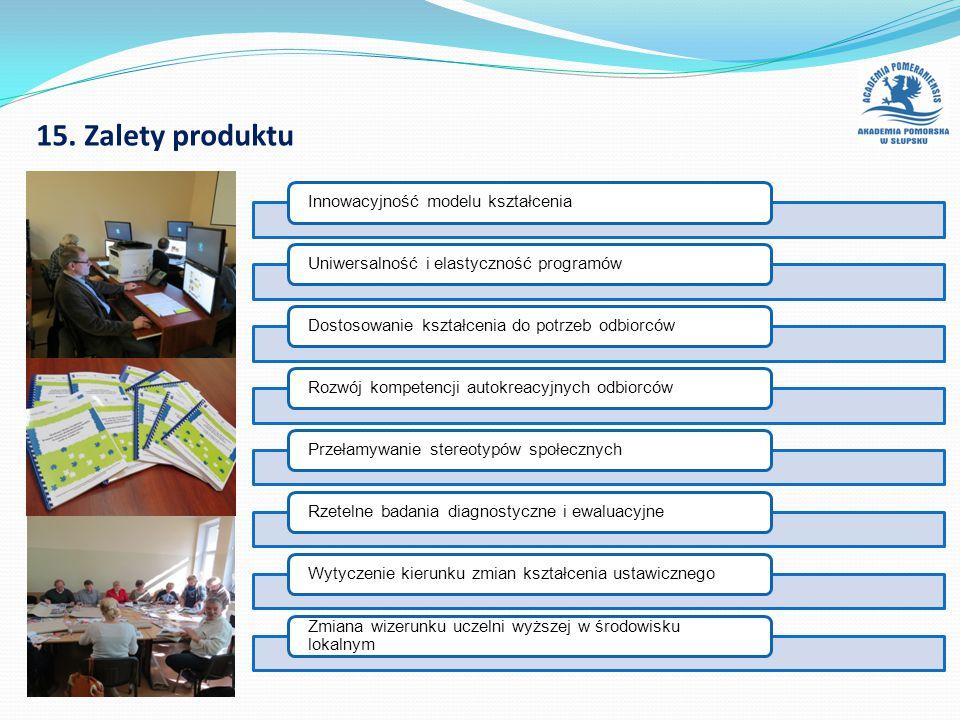 15. Zalety produktu Innowacyjność modelu kształceniaUniwersalność i elastyczność programówDostosowanie kształcenia do potrzeb odbiorcówRozwój kompeten