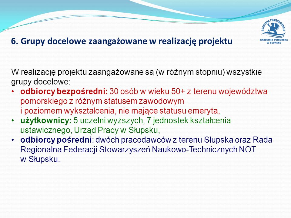 6. Grupy docelowe zaangażowane w realizację projektu W realizację projektu zaangażowane są (w różnym stopniu) wszystkie grupy docelowe: odbiorcy bezpo