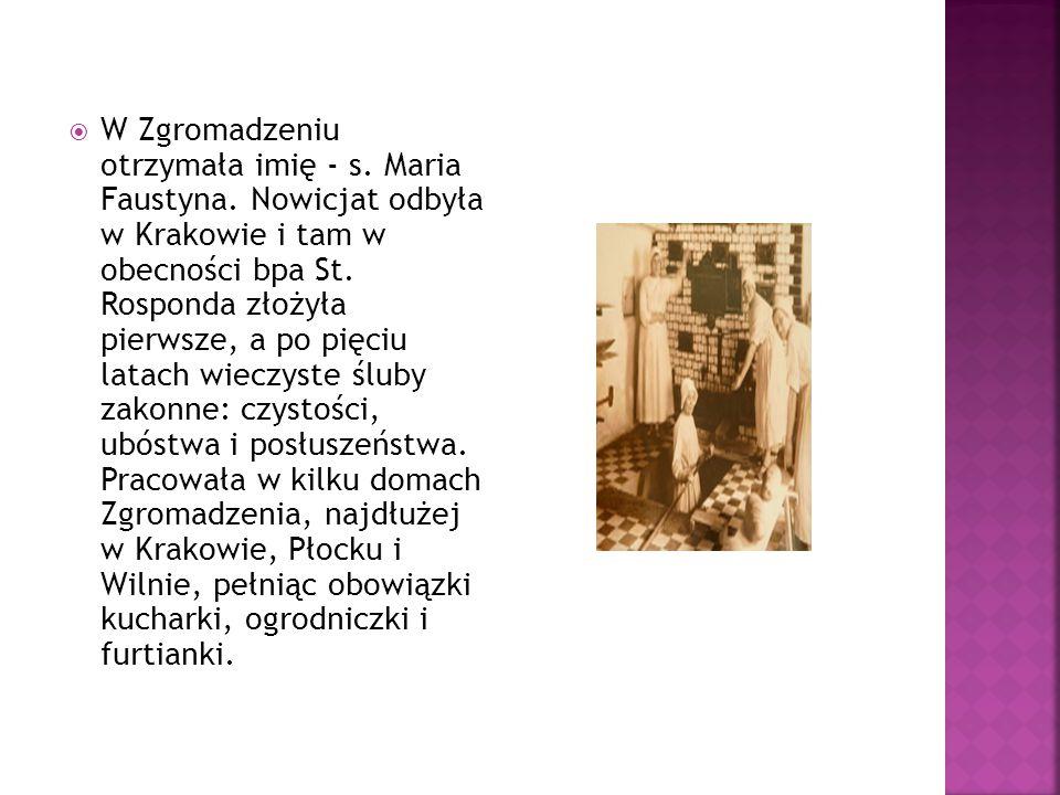  W Zgromadzeniu otrzymała imię - s.Maria Faustyna.