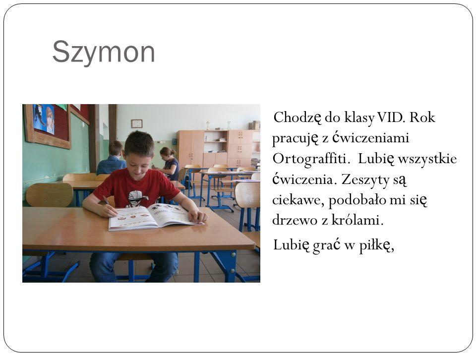 Szymon Chodz ę do klasy VID. Rok pracuj ę z ć wiczeniami Ortograffiti.
