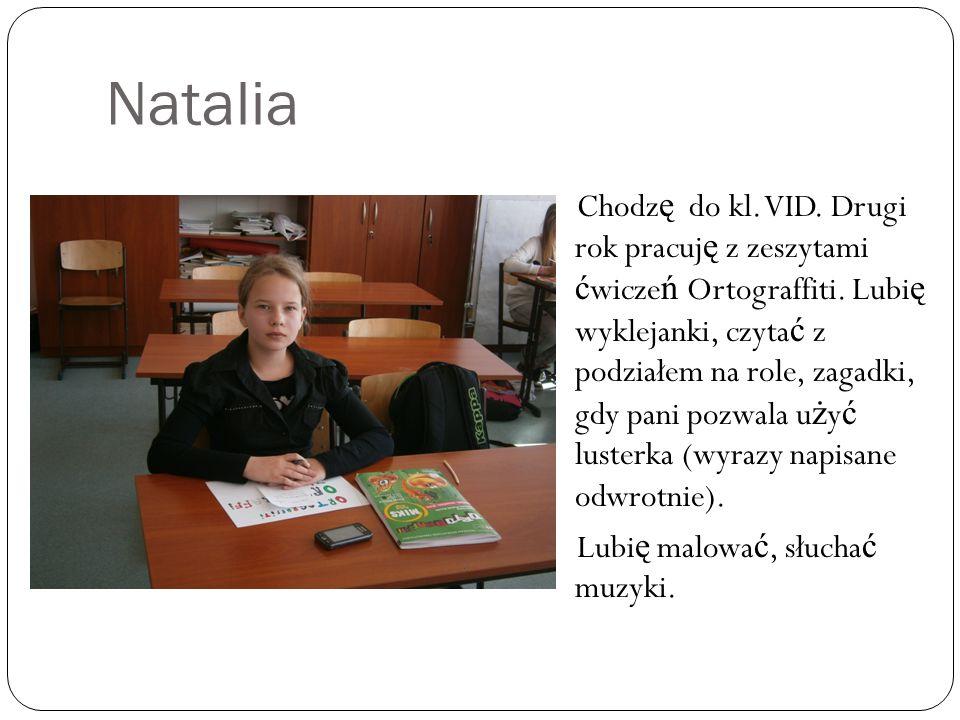 Natalia Chodz ę do kl. VID. Drugi rok pracuj ę z zeszytami ć wicze ń Ortograffiti.