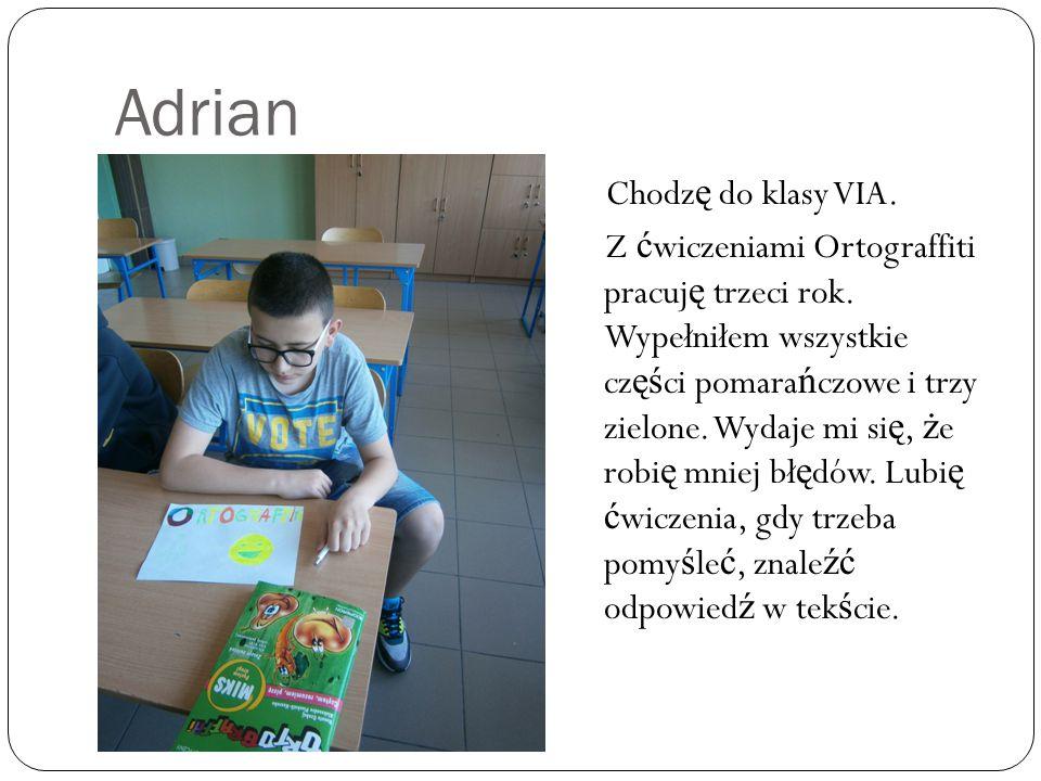 Adrian Chodz ę do klasy VIA. Z ć wiczeniami Ortograffiti pracuj ę trzeci rok.