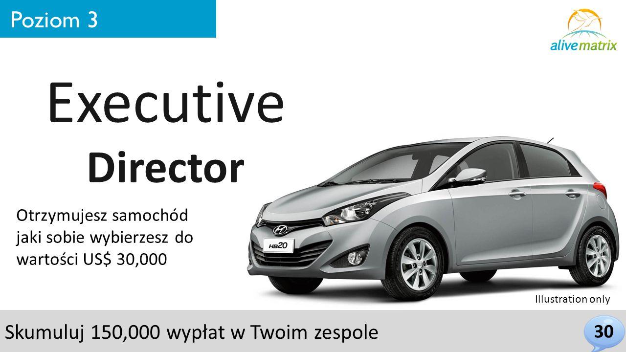 30 Poziom 3 Executive Director Otrzymujesz samochód jaki sobie wybierzesz do wartości US$ 30,000 Skumuluj 150,000 wypłat w Twoim zespole Illustration only