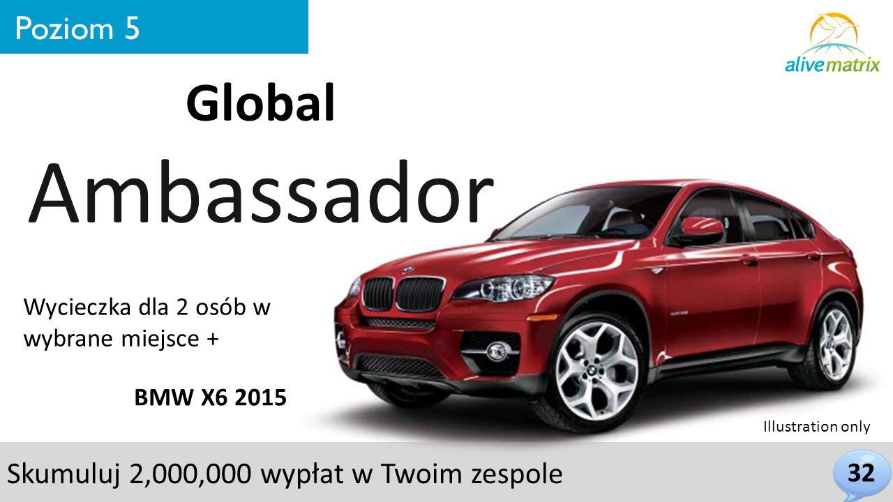 32 Poziom 5 Global Ambassador BMW X6 2015 Wycieczka dla 2 osób w wybrane miejsce + Skumuluj 2,000,000 wypłat w Twoim zespole Illustration only
