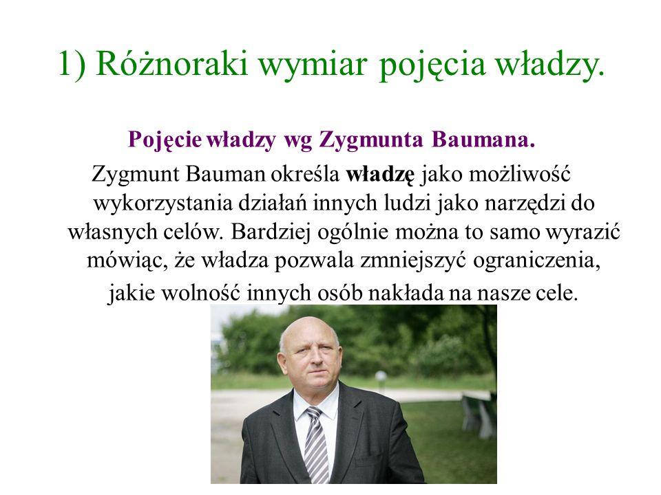 1) Różnoraki wymiar pojęcia władzy.Pojęcie władzy wg Zygmunta Baumana.