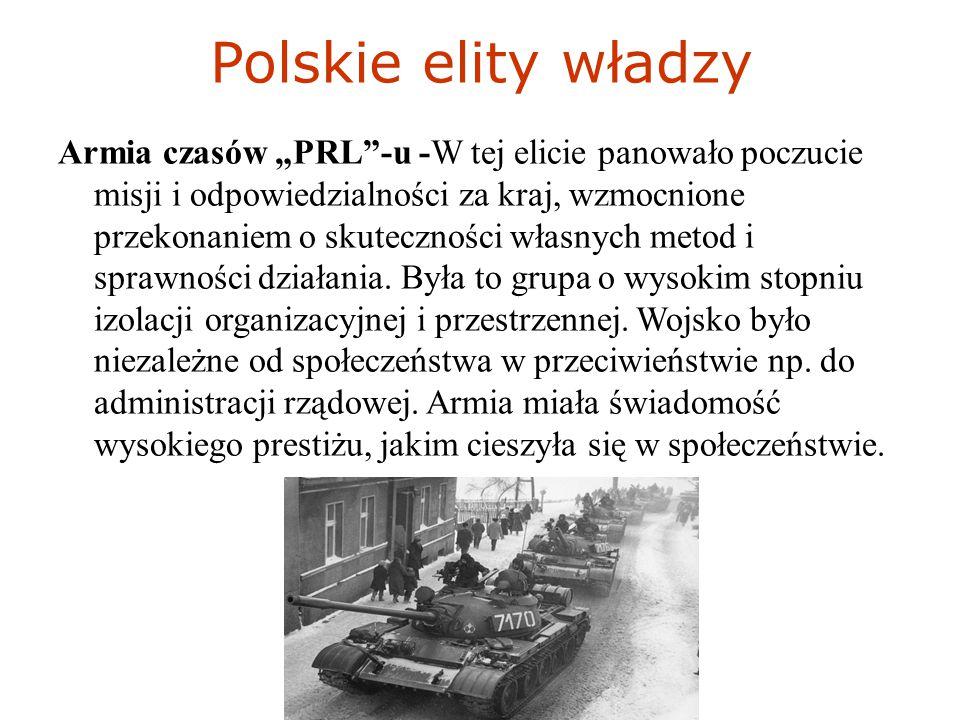 """Polskie elity władzy Armia czasów """"PRL -u -W tej elicie panowało poczucie misji i odpowiedzialności za kraj, wzmocnione przekonaniem o skuteczności własnych metod i sprawności działania."""