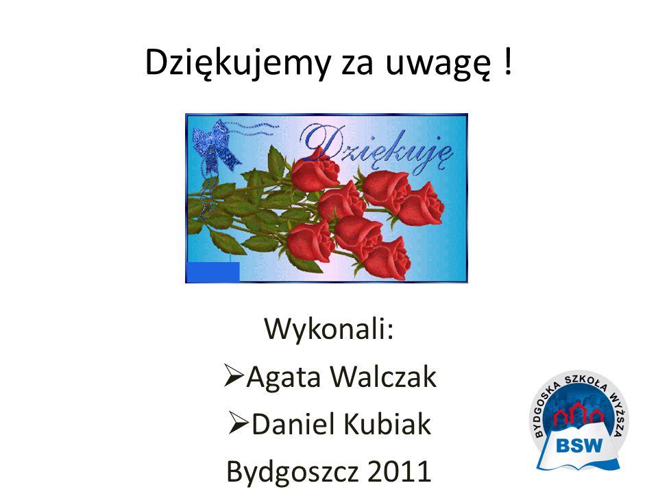 Dziękujemy za uwagę ! Wykonali:  Agata Walczak  Daniel Kubiak Bydgoszcz 2011