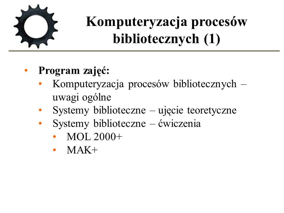 Komputeryzacja procesów bibliotecznych (1) Program zajęć: Komputeryzacja procesów bibliotecznych – uwagi ogólne Systemy biblioteczne – ujęcie teoretyc
