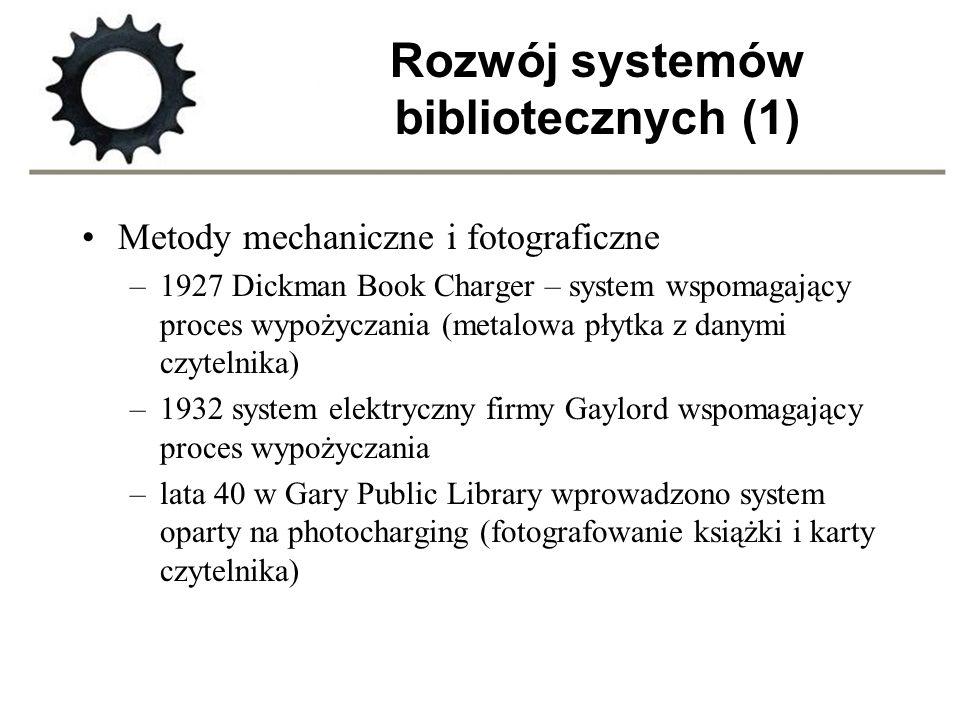 Rozwój systemów bibliotecznych (1) Metody mechaniczne i fotograficzne –1927 Dickman Book Charger – system wspomagający proces wypożyczania (metalowa p
