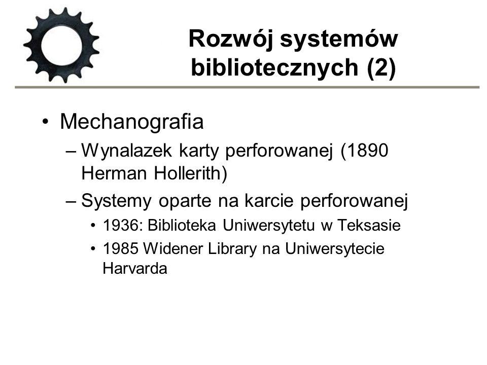 Rozwój systemów bibliotecznych (2) Mechanografia –Wynalazek karty perforowanej (1890 Herman Hollerith) –Systemy oparte na karcie perforowanej 1936: Bi