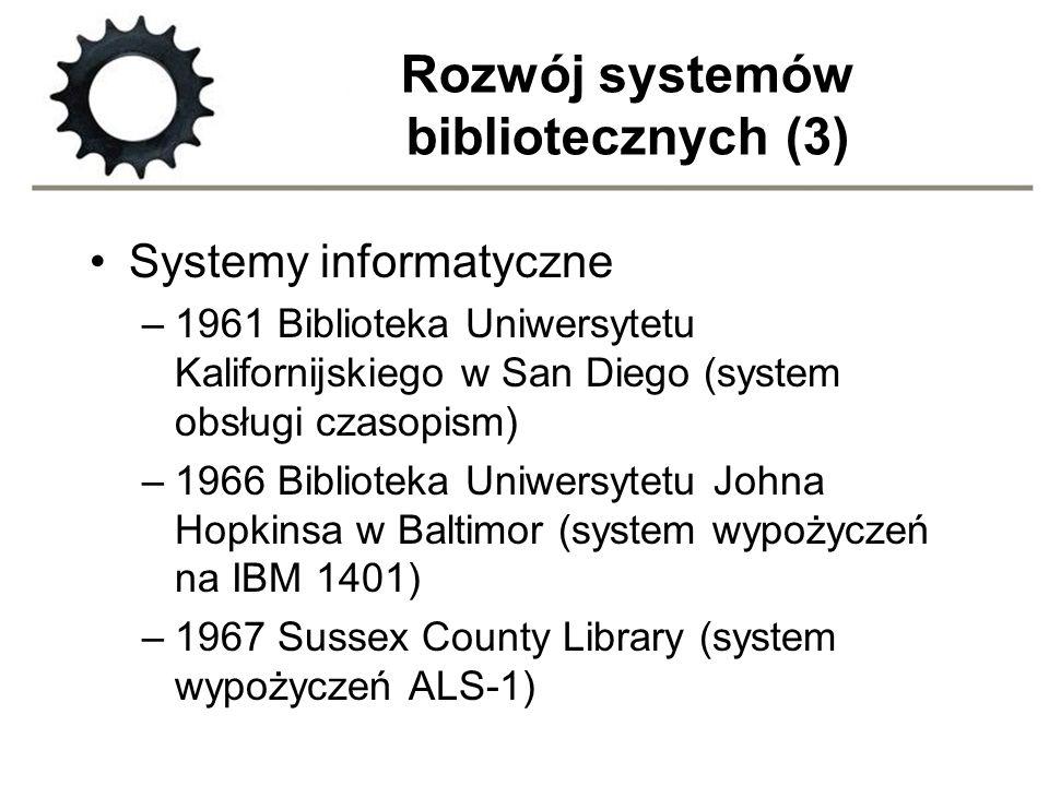 Rozwój systemów bibliotecznych (3) Systemy informatyczne –1961 Biblioteka Uniwersytetu Kalifornijskiego w San Diego (system obsługi czasopism) –1966 B