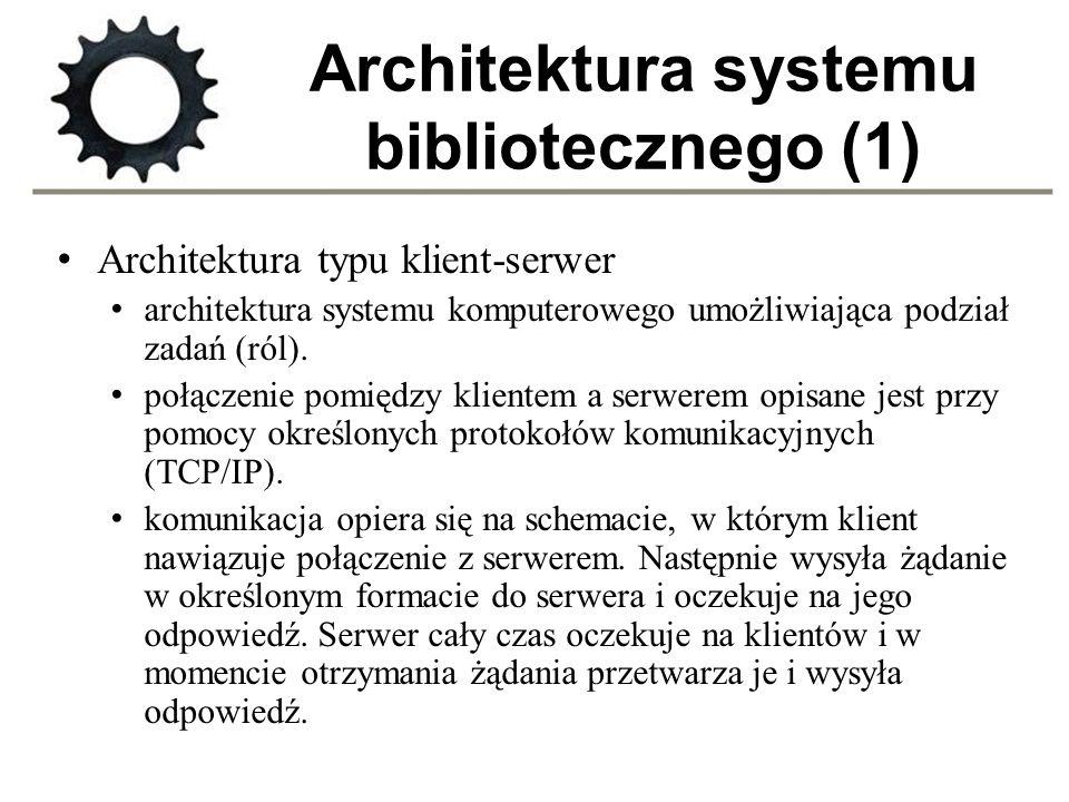 Architektura systemu bibliotecznego (1) Architektura typu klient-serwer architektura systemu komputerowego umożliwiająca podział zadań (ról). połączen