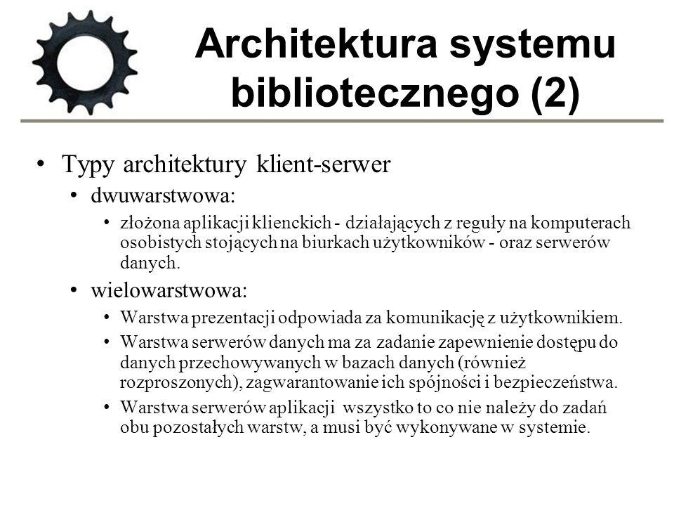 Architektura systemu bibliotecznego (2) Typy architektury klient-serwer dwuwarstwowa: złożona aplikacji klienckich - działających z reguły na komputer