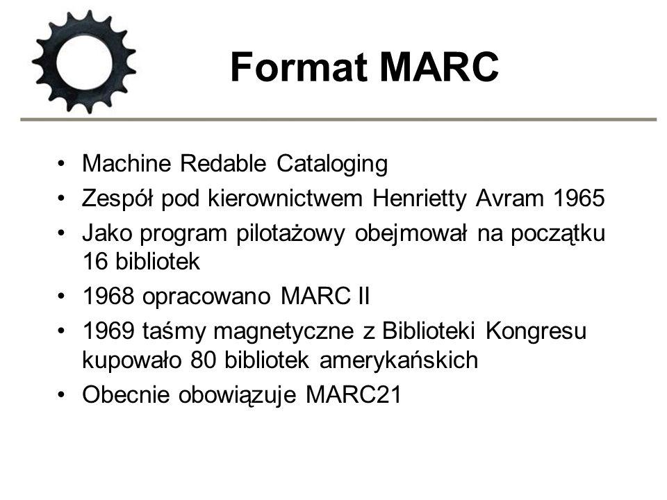 Format MARC Machine Redable Cataloging Zespół pod kierownictwem Henrietty Avram 1965 Jako program pilotażowy obejmował na początku 16 bibliotek 1968 o