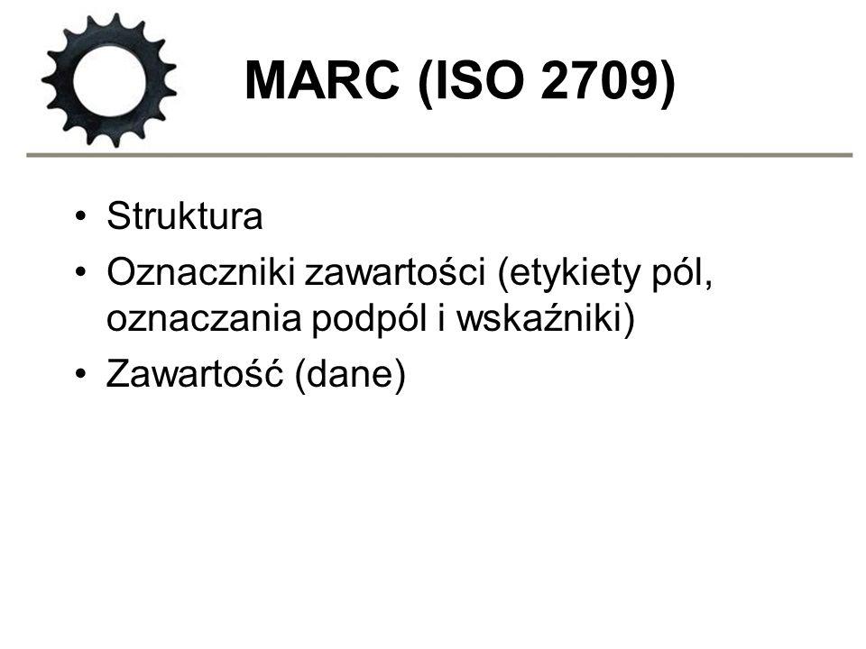 MARC (ISO 2709) Struktura Oznaczniki zawartości (etykiety pól, oznaczania podpól i wskaźniki) Zawartość (dane)