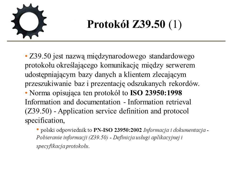 Protokół Z39.50 (1) Z39.50 jest nazwą międzynarodowego standardowego protokołu określającego komunikację między serwerem udostępniającym bazy danych a