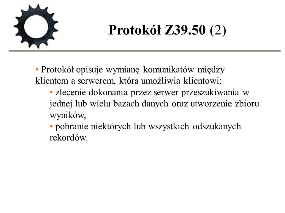 Protokół Z39.50 (2) Protokół opisuje wymianę komunikatów między klientem a serwerem, która umożliwia klientowi: zlecenie dokonania przez serwer przesz