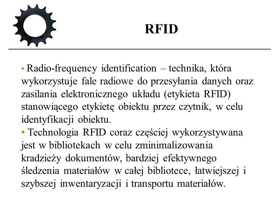 RFID Radio-frequency identification – technika, która wykorzystuje fale radiowe do przesyłania danych oraz zasilania elektronicznego układu (etykieta