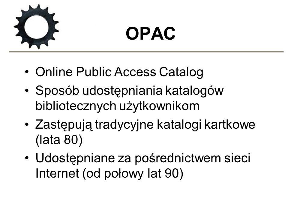 OPAC Online Public Access Catalog Sposób udostępniania katalogów bibliotecznych użytkownikom Zastępują tradycyjne katalogi kartkowe (lata 80) Udostępn