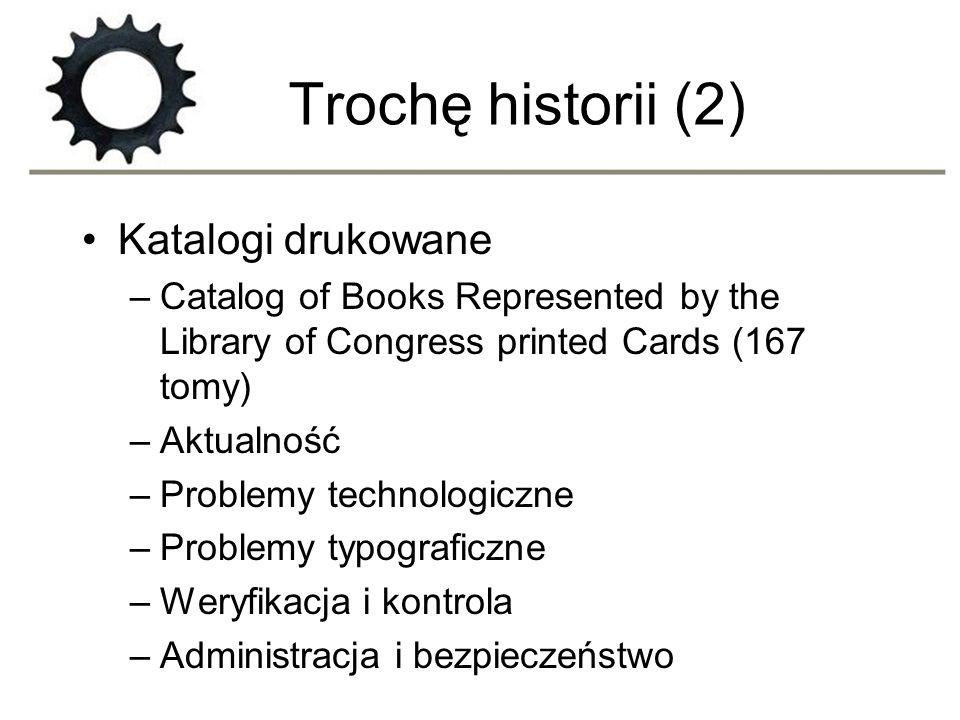 Trochę historii (2) Katalogi drukowane –Catalog of Books Represented by the Library of Congress printed Cards (167 tomy) –Aktualność –Problemy technol