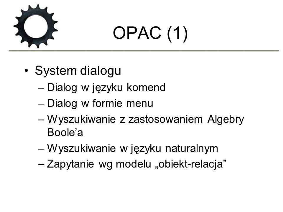 OPAC (1) System dialogu –Dialog w języku komend –Dialog w formie menu –Wyszukiwanie z zastosowaniem Algebry Boole'a –Wyszukiwanie w języku naturalnym