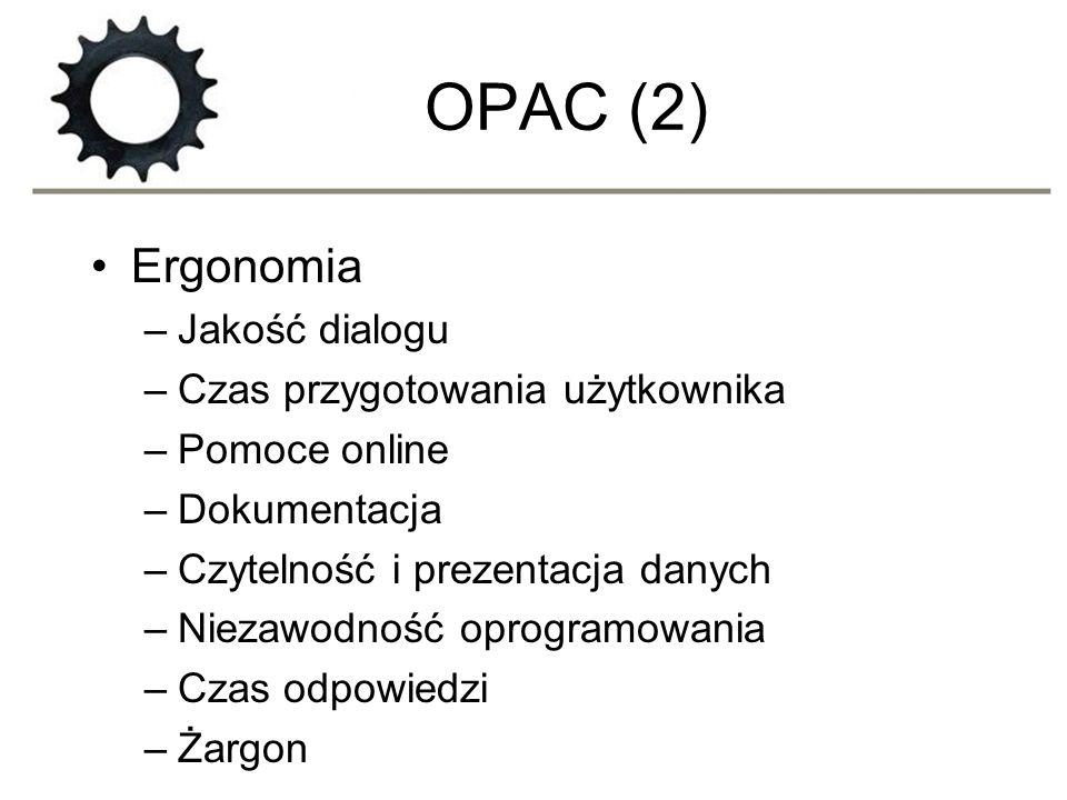 OPAC (2) Ergonomia –Jakość dialogu –Czas przygotowania użytkownika –Pomoce online –Dokumentacja –Czytelność i prezentacja danych –Niezawodność oprogra