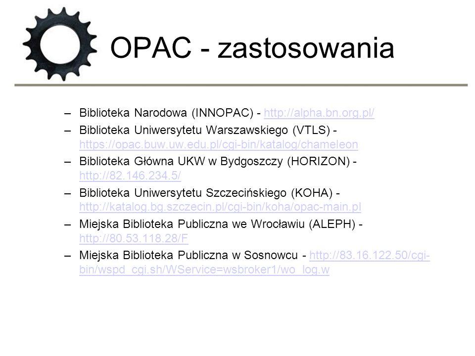 OPAC - zastosowania –Biblioteka Narodowa (INNOPAC) - http://alpha.bn.org.pl/http://alpha.bn.org.pl/ –Biblioteka Uniwersytetu Warszawskiego (VTLS) - ht