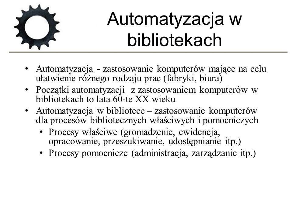 Automatyzacja w bibliotekach Automatyzacja - zastosowanie komputerów mające na celu ułatwienie różnego rodzaju prac (fabryki, biura) Początki automaty