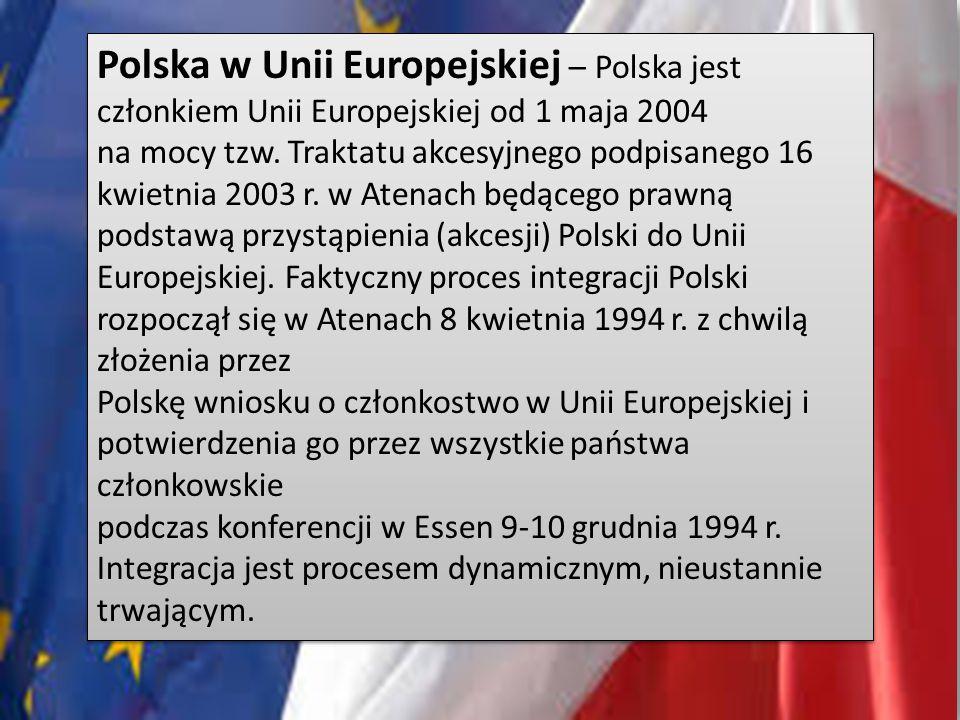 Polska w Unii Europejskiej – Polska jest członkiem Unii Europejskiej od 1 maja 2004 na mocy tzw.