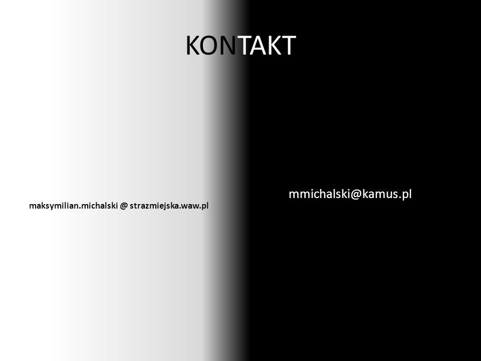KONTAKT maksymilian.michalski @ strazmiejska.waw.pl mmichalski@kamus.pl