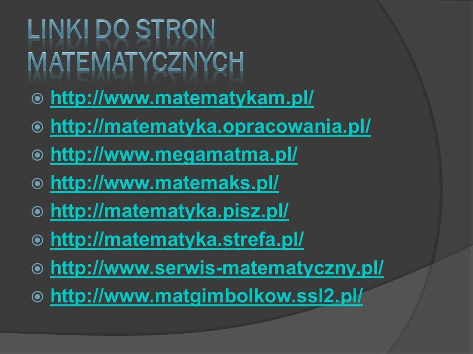  http://www.matematykam.pl/ http://www.matematykam.pl/  http://matematyka.opracowania.pl/ http://matematyka.opracowania.pl/  http://www.megamatma.p