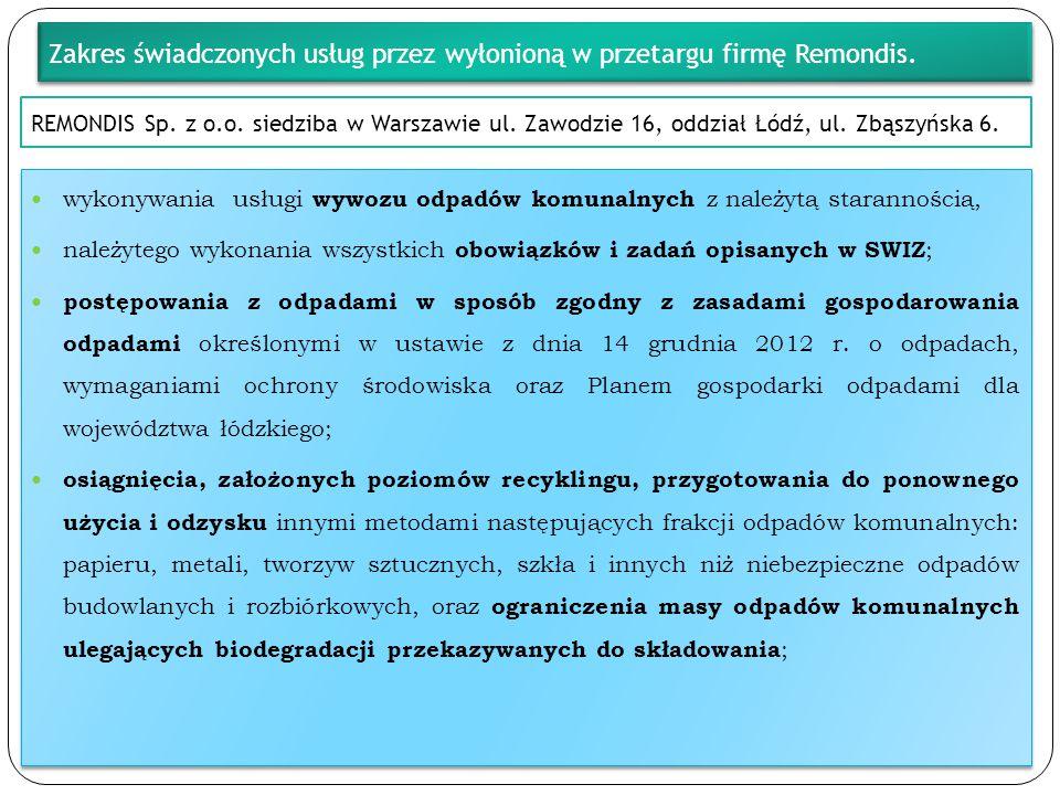 REMONDIS Sp. z o.o. siedziba w Warszawie ul. Zawodzie 16, oddział Łódź, ul. Zbąszyńska 6. wykonywania usługi wywozu odpadów komunalnych z należytą sta
