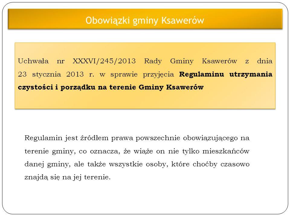 Obowiązki gminy Ksawerów Uchwała nr XXXVI/245/2013 Rady Gminy Ksawerów z dnia 23 stycznia 2013 r. w sprawie przyjęcia Regulaminu utrzymania czystości