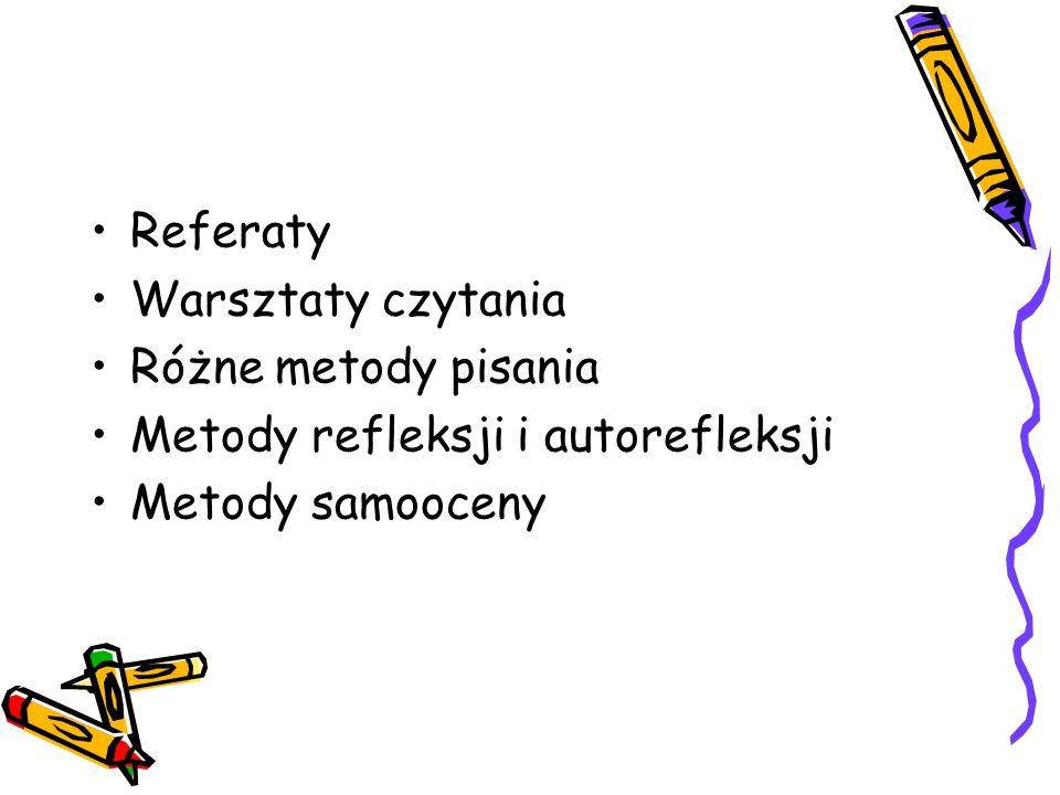 Referaty Warsztaty czytania Różne metody pisania Metody refleksji i autorefleksji Metody samooceny