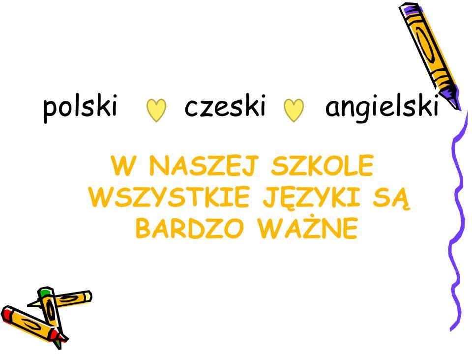 W NASZEJ SZKOLE WSZYSTKIE JĘZYKI SĄ BARDZO WAŻNE polski czeskiangielski