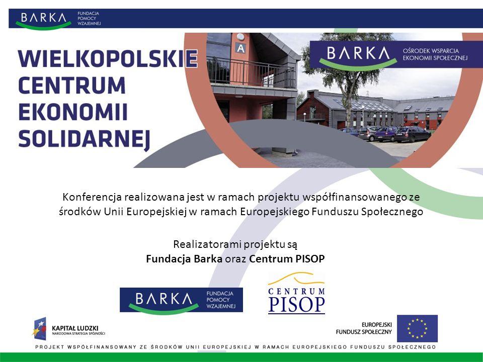 Konferencja realizowana jest w ramach projektu współfinansowanego ze środków Unii Europejskiej w ramach Europejskiego Funduszu Społecznego Realizatorami projektu są Fundacja Barka oraz Centrum PISOP