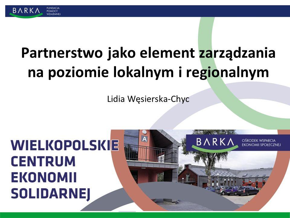 Partnerstwo jako element zarządzania na poziomie lokalnym i regionalnym Lidia Węsierska-Chyc