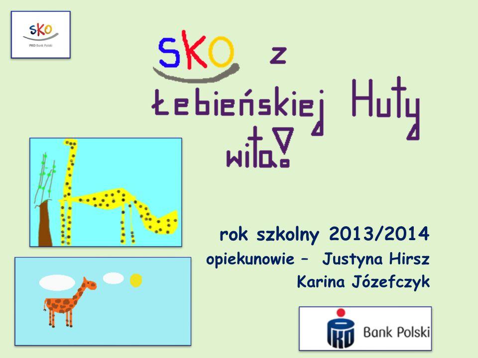 rok szkolny 2013/2014 opiekunowie – Justyna Hirsz Karina Józefczyk