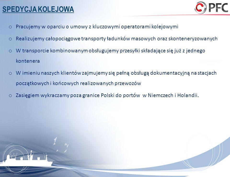 SPEDYCJA KOLEJOWA o Pracujemy w oparciu o umowy z kluczowymi operatorami kolejowymi o Realizujemy całopociągowe transporty ładunków masowych oraz skon