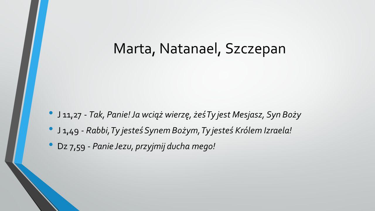 Marta, Natanael, Szczepan J 11,27 - Tak, Panie.