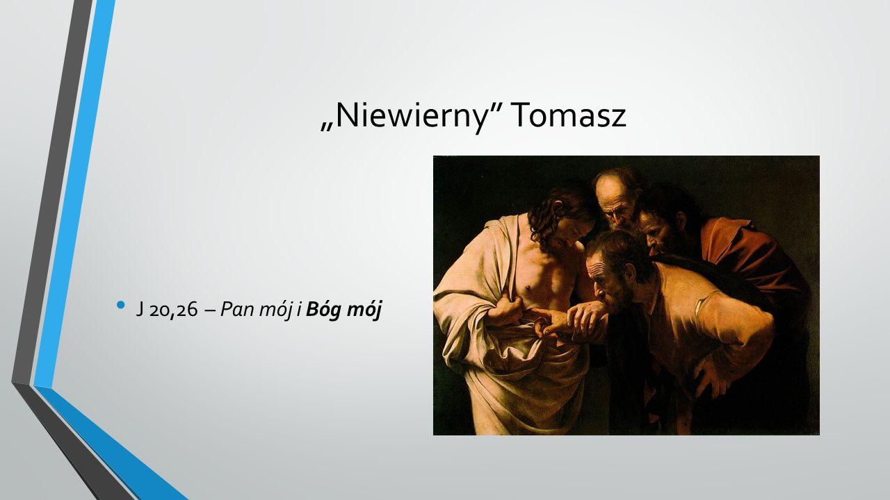 """""""Niewierny Tomasz J 20,26 – Pan mój i Bóg mój"""
