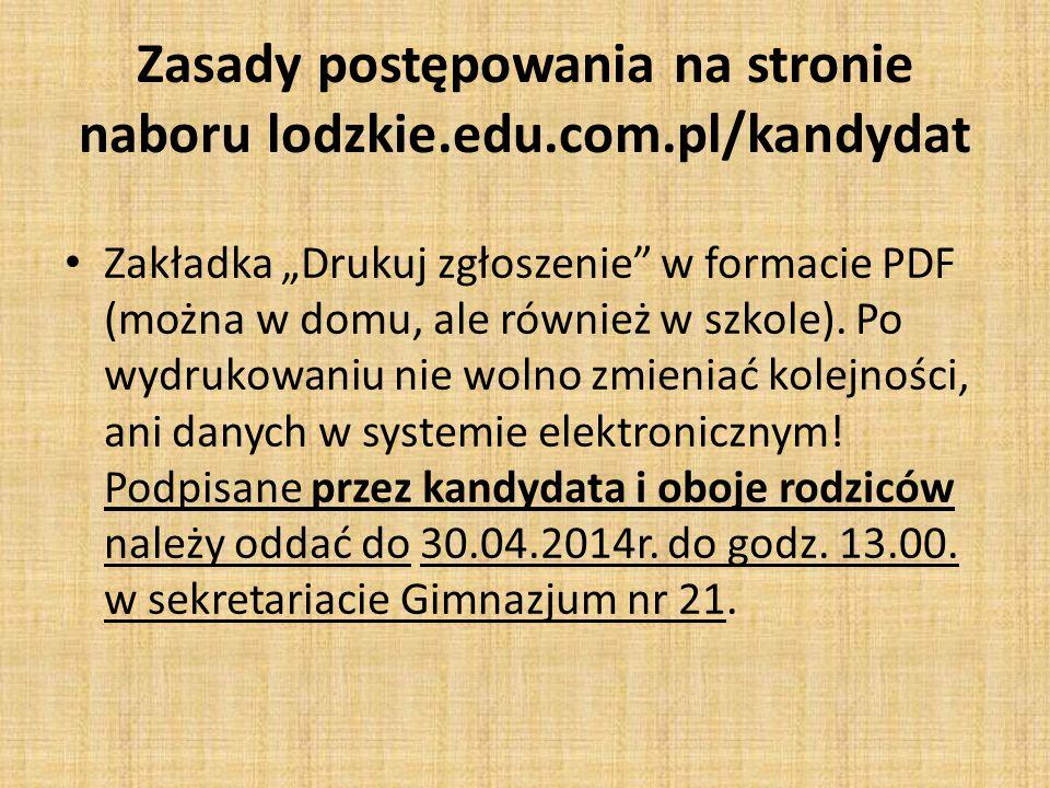 """Zasady postępowania na stronie naboru lodzkie.edu.com.pl/kandydat Zakładka """"Drukuj zgłoszenie"""" w formacie PDF (można w domu, ale również w szkole). Po"""