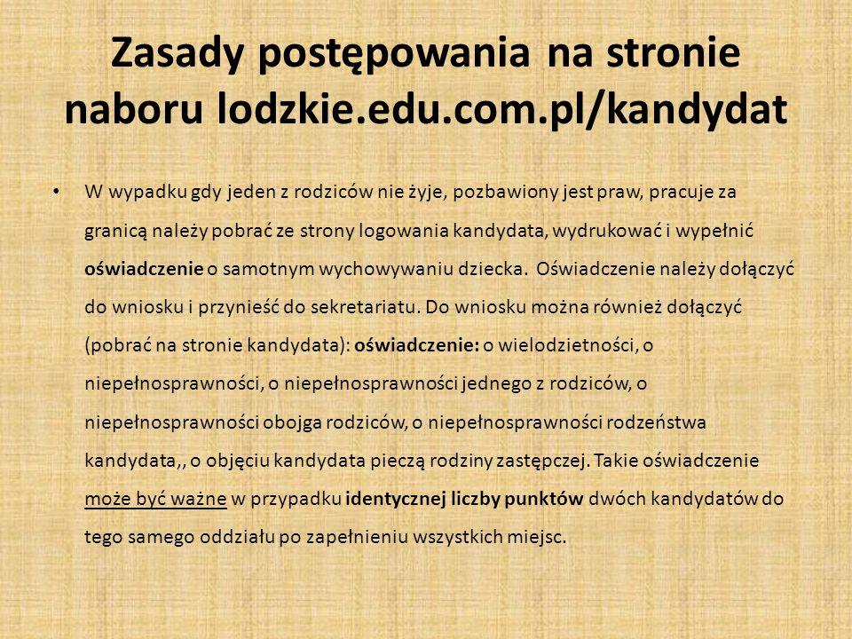 Zasady postępowania na stronie naboru lodzkie.edu.com.pl/kandydat W wypadku gdy jeden z rodziców nie żyje, pozbawiony jest praw, pracuje za granicą na