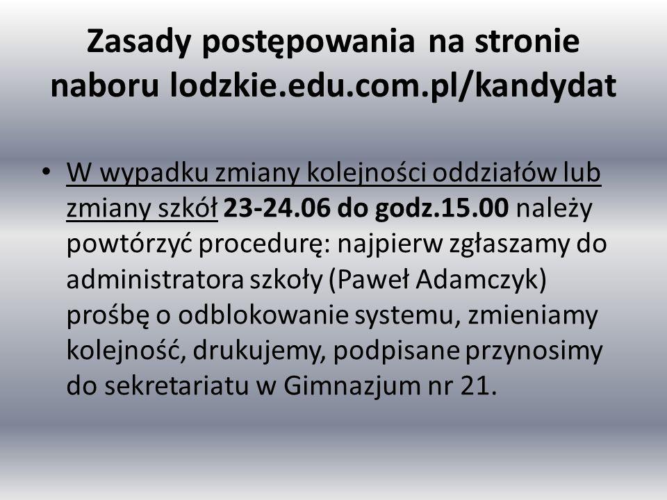Zasady postępowania na stronie naboru lodzkie.edu.com.pl/kandydat W wypadku zmiany kolejności oddziałów lub zmiany szkół 23-24.06 do godz.15.00 należy