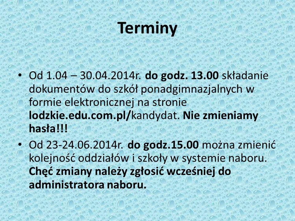Terminy Od 1.04 – 30.04.2014r. do godz. 13.00 składanie dokumentów do szkół ponadgimnazjalnych w formie elektronicznej na stronie lodzkie.edu.com.pl/k