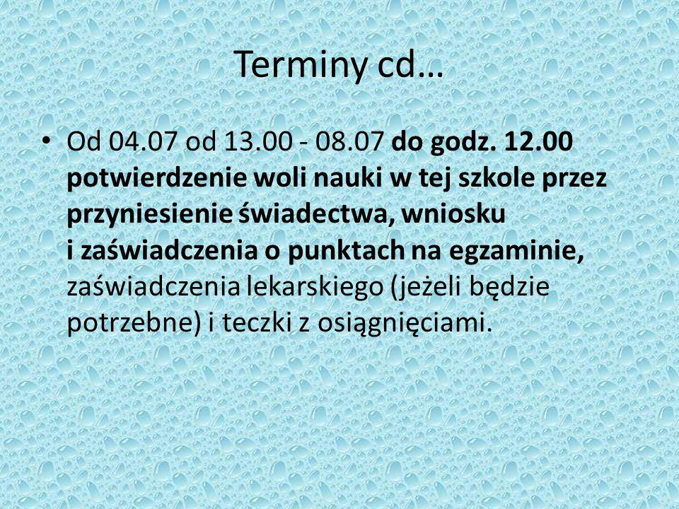 Terminy cd… Od 04.07 od 13.00 - 08.07 do godz. 12.00 potwierdzenie woli nauki w tej szkole przez przyniesienie świadectwa, wniosku i zaświadczenia o p
