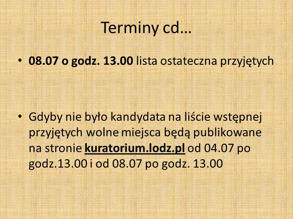 Terminy cd… 08.07 o godz. 13.00 lista ostateczna przyjętych Gdyby nie było kandydata na liście wstępnej przyjętych wolne miejsca będą publikowane na s