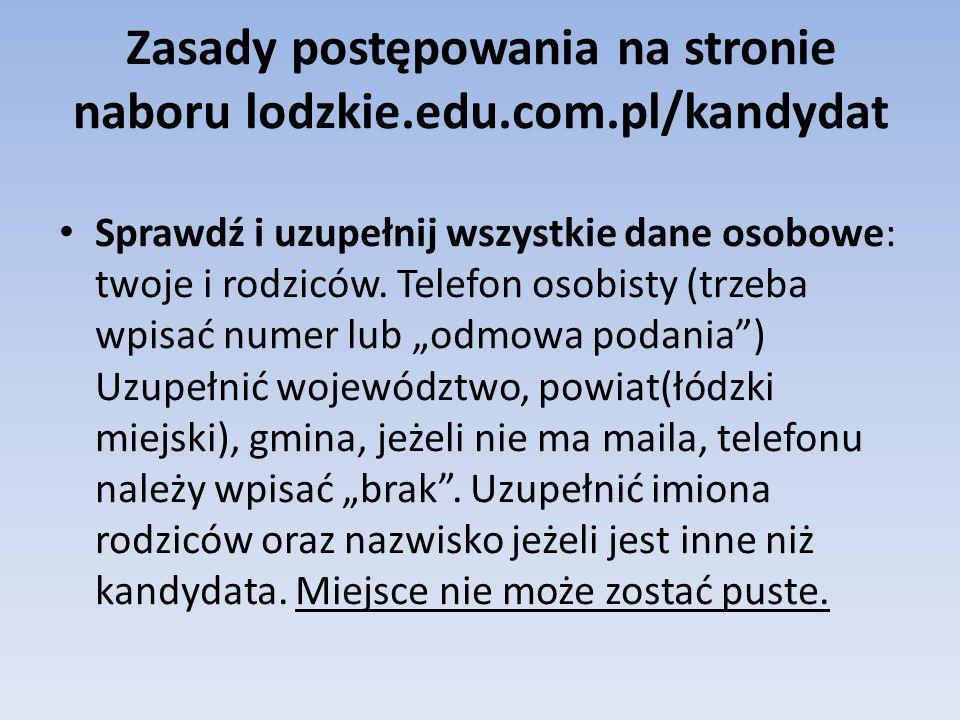 Zasady postępowania na stronie naboru lodzkie.edu.com.pl/kandydat Sprawdź i uzupełnij wszystkie dane osobowe: twoje i rodziców. Telefon osobisty (trze