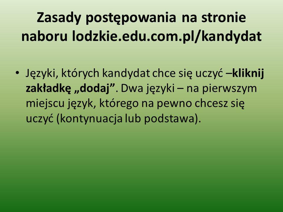 """Zasady postępowania na stronie naboru lodzkie.edu.com.pl/kandydat Języki, których kandydat chce się uczyć –kliknij zakładkę """"dodaj"""". Dwa języki – na p"""